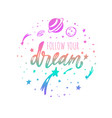 follow your dream inspirational lettering vector image vector image