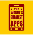 The worlds greatest apps text on phone screen vector image