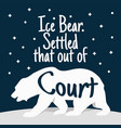 ice bear settled that out of court vector image