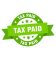 tax paid ribbon tax paid round green sign tax paid vector image vector image