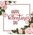 valentines day lettering and white roses flowers vector image vector image