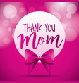 thank you mom label bow pink circles blurred vector image