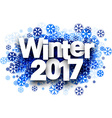 Winter 2017 background with snowflakes vector image vector image