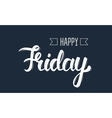 Happy friday Trendy hand lettering quote fashion vector image vector image