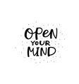open your mind calligraphy quote lettering vector image vector image
