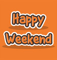 happy weekend lettering typography poster vector image