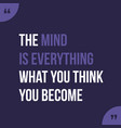 mind is everything what you think you become vector image