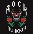 rock till death type fashion design skull roses vector image