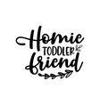 homie toddler friend - sweet cute inspiration typo vector image vector image