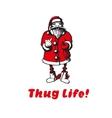 Santa Claus shows Thug life vector image