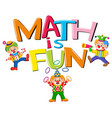 font design for word math is fun with clowns vector image vector image