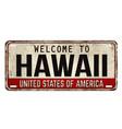 welcome to hawaii vintage rusty metal plate vector image vector image