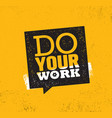 do your work motivation speech bubble sign vector image