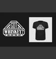 got whiskey t shirt print design white creative vector image vector image