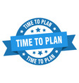 time to plan ribbon time to plan round blue sign vector image vector image