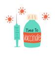 time to vaccinate vaccine bottle coronavirus vector image
