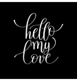 hello my love handwritten lettering quote about vector image vector image