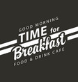 banner for breakfast time on a black background vector image