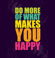 do more of what makes you happy inspiring vector image vector image