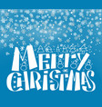 merry christmas lettering wintertime snow backdrop vector image vector image