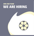 join our team busienss company football we are vector image vector image
