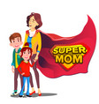 super mom mother like super hero with vector image vector image