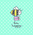 bee happy card vector image vector image