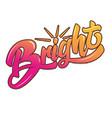 bright lettering phrase for postcard banner flyer vector image vector image