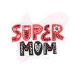 super mom lettering vector image vector image