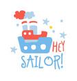 cute batoy ship hey sailor colorful hand vector image