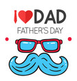 i love dad father day blue glasses mustache back vector image vector image