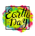 the phrase earth day lettering vector image vector image