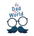 you are the best dad in the world glasses mustache vector image