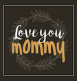wreath leaves love you mommy card black background vector image vector image
