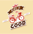 bike is good hipster retro poster vector image