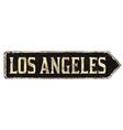 los angeles vintage rusty metal sign vector image