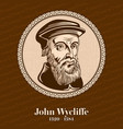 john wycliffe was an english scholastic vector image vector image