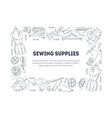 sewing supplies rectangular frame hand drawn vector image vector image
