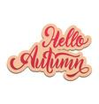 hello autumn lettering seasons greetings fall vector image vector image