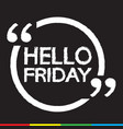 hello friday lettering design vector image vector image