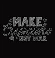 make cupcake not war vector image