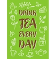 Drink tea every day vector image vector image