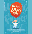 happy father day family holiday son hold air vector image vector image