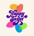 happy easter calligraphy inscription color egg vector image vector image