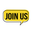 join us speech bubble vector image vector image