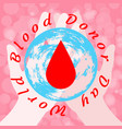 world blood donor day hands holding the earth and vector image