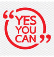 yes you can lettering design vector image vector image
