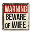 beware of wife vintage rusty metal sign vector image
