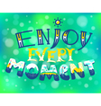 Enjoy every moment lettering vector image vector image
