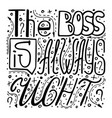 hand-written lettering the boss is always right vector image vector image